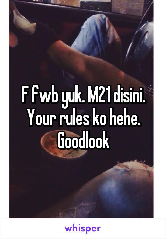 F fwb yuk. M21 disini. Your rules ko hehe. Goodlook