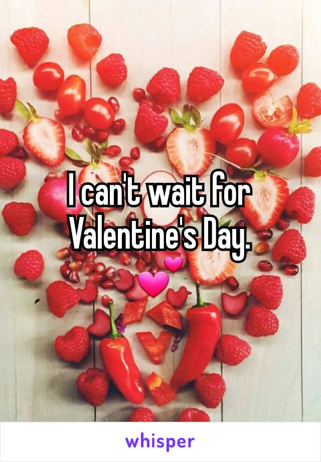 I can't wait for Valentine's Day. 💕