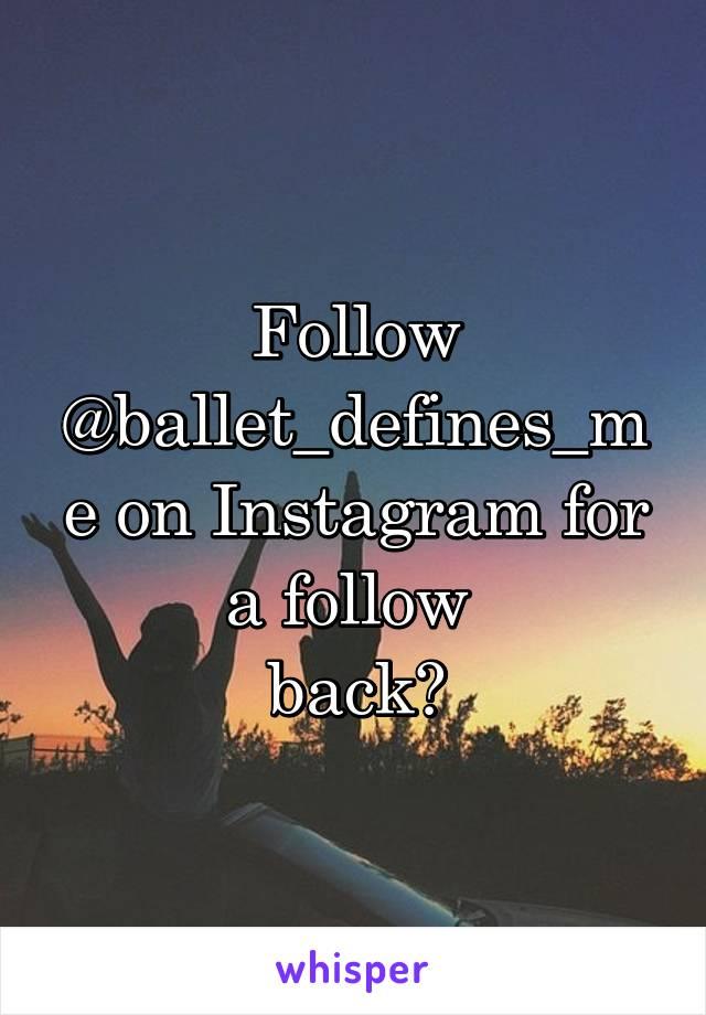 Follow @ballet_defines_me on Instagram for a follow  back😋