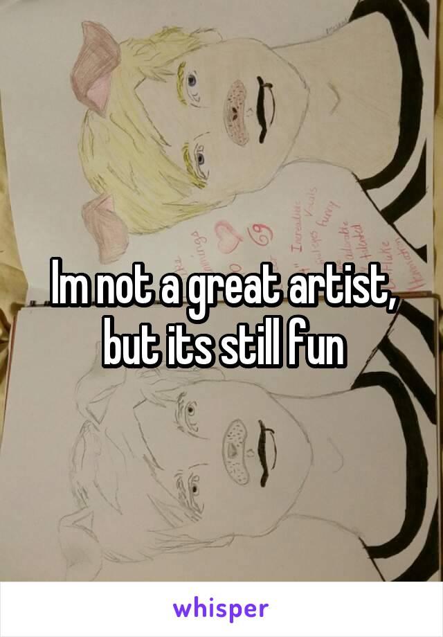 Im not a great artist, but its still fun