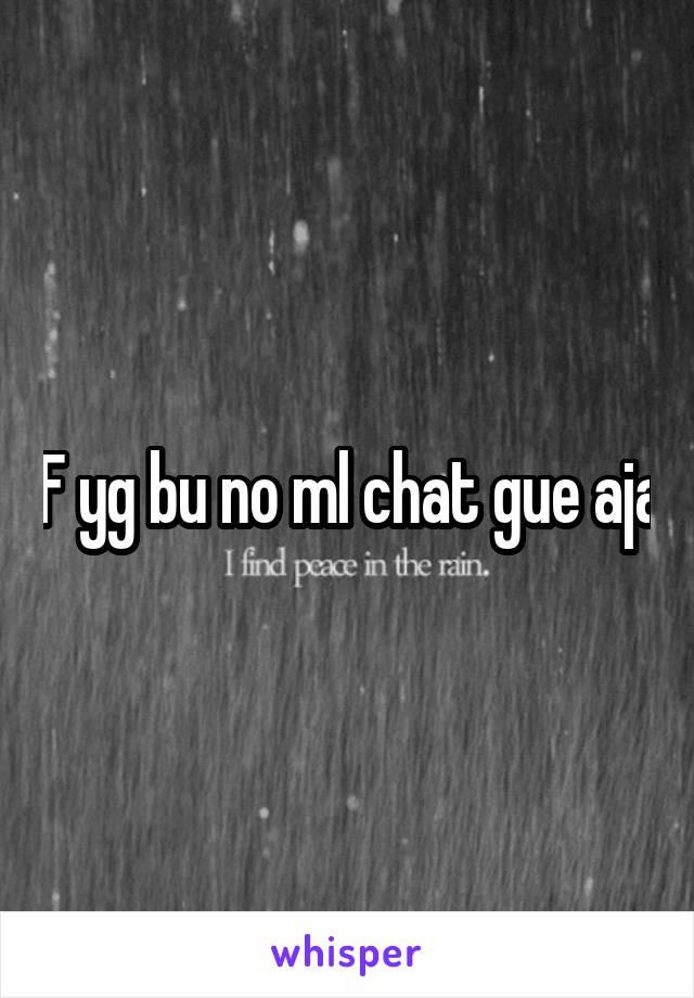 F yg bu no ml chat gue aja