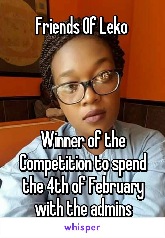 Friends Of Leko      Winner of the Competition to spend the 4th of February with the admins