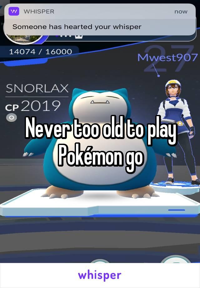Never too old to play Pokémon go