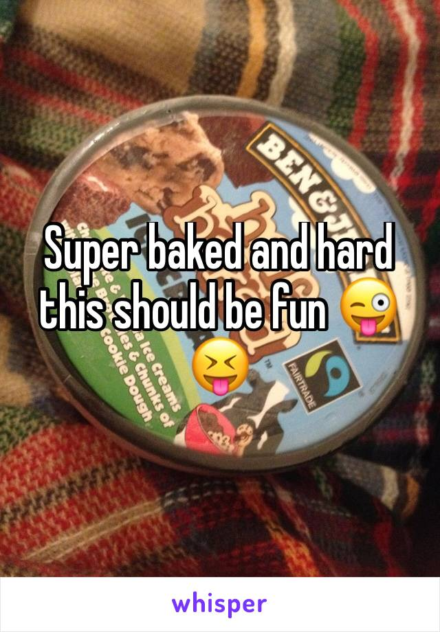 Super baked and hard this should be fun 😜😝