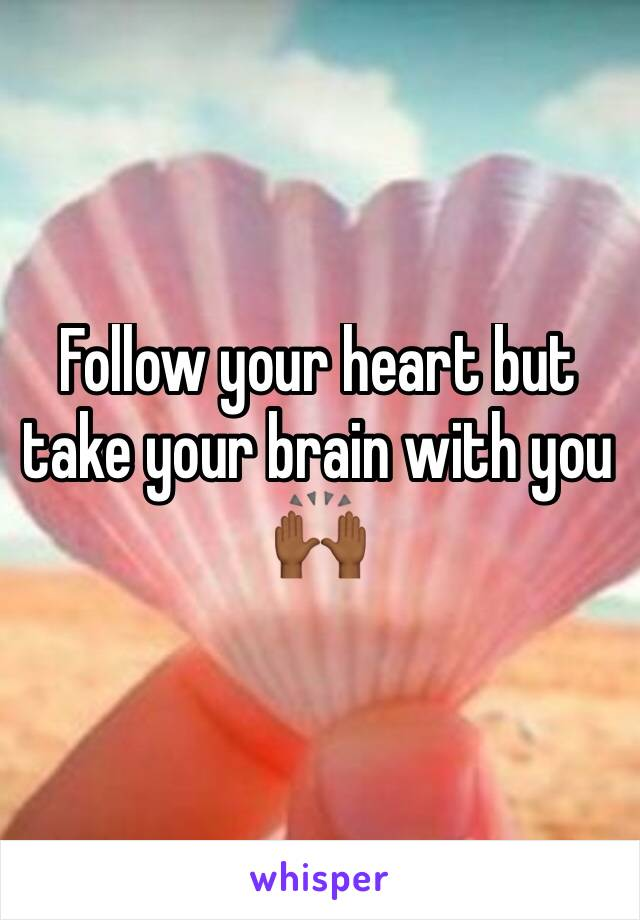 Follow your heart but take your brain with you 🙌🏾