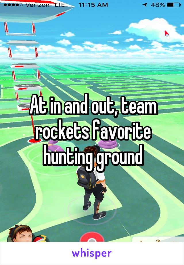 At in and out, team rockets favorite hunting ground