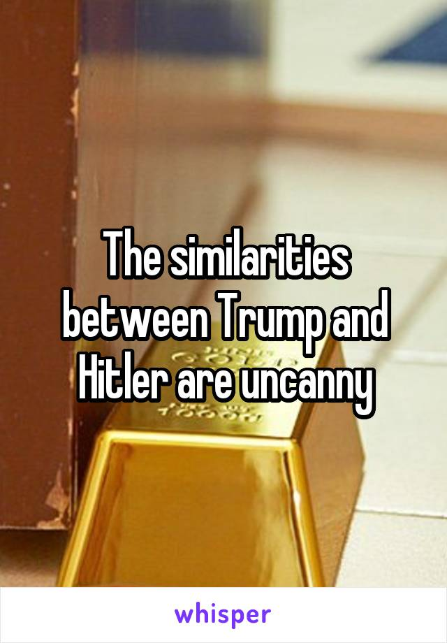 The similarities between Trump and Hitler are uncanny
