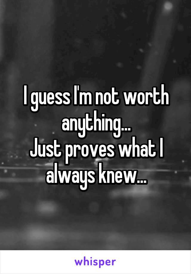 i m not worth it