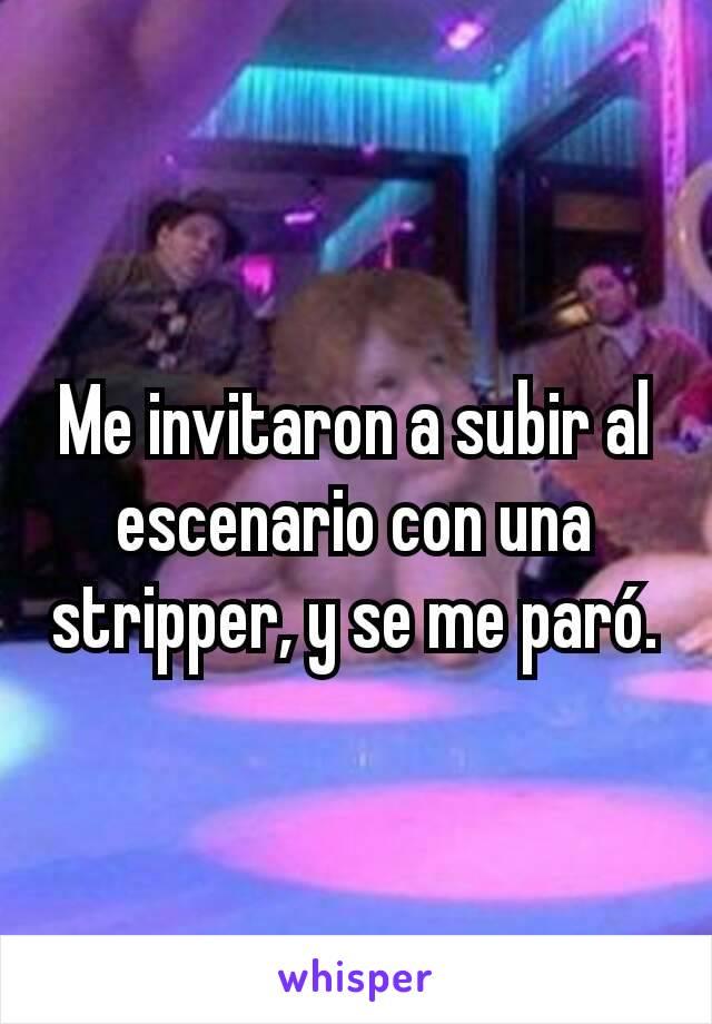 Me invitaron a subir al escenario con una stripper, y se me paró.