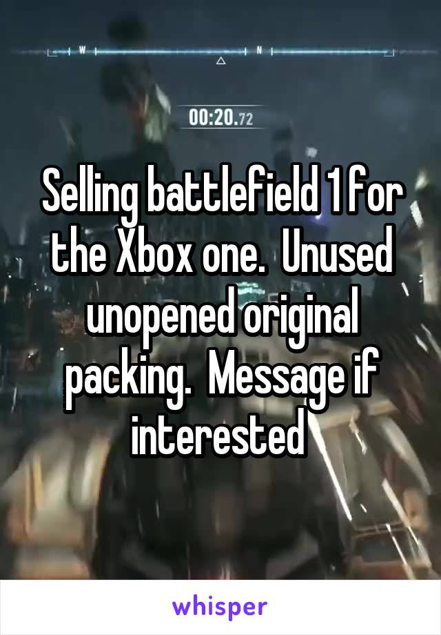 Selling battlefield 1 for the Xbox one.  Unused unopened original packing.  Message if interested