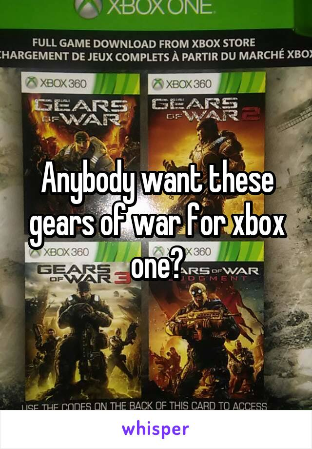 Anybody want these gears of war for xbox one?