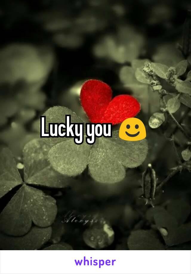 Lucky you ☺