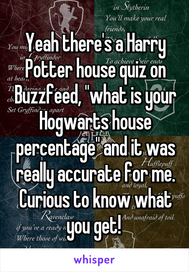 Yeah there's a Harry Potter house quiz on Buzzfeed,