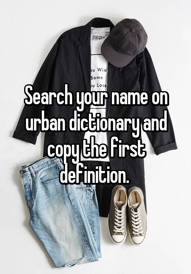 Search your name on urban dictionary and copy the first definition