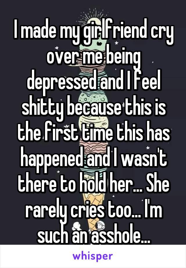 i made my girlfriend cry