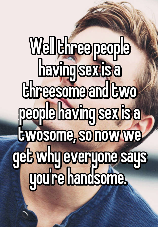 Excellent three people have sex what, look