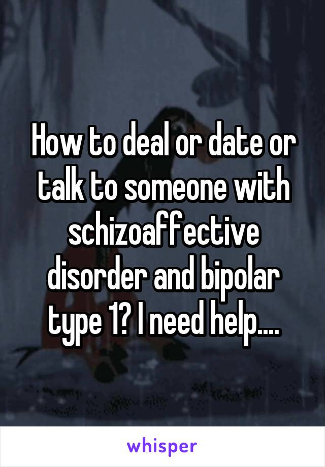 Dating someone schizoaffective disorder