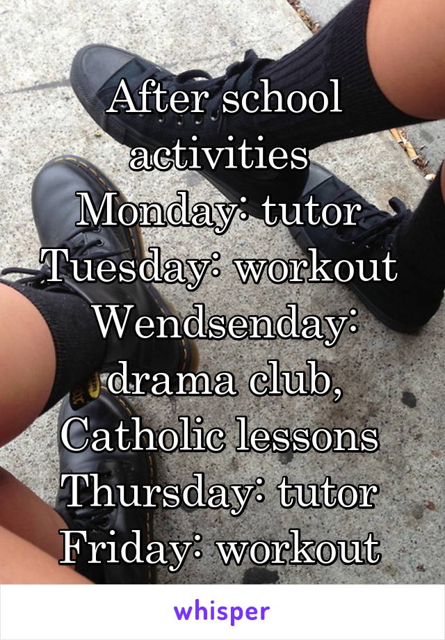After school activities Monday: tutor Tuesday: workout