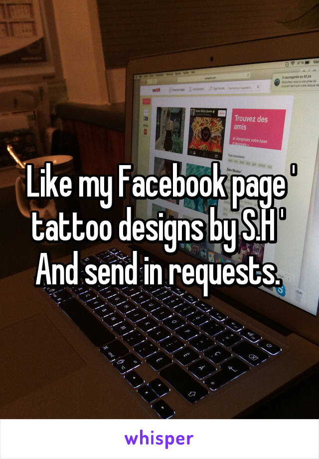 Like my Facebook page ' tattoo designs by S.H '  And send in requests.