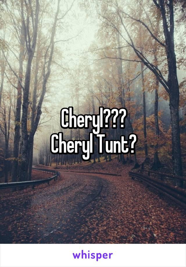 Cheryl??? Cheryl Tunt?