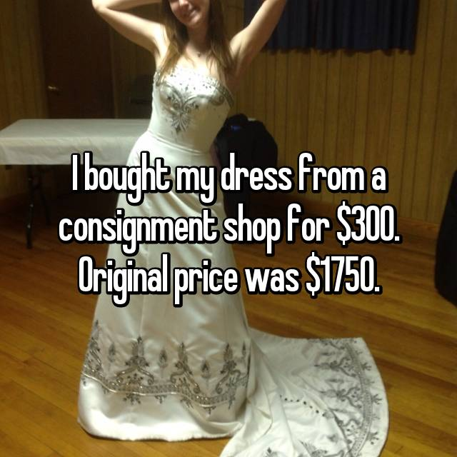 I bought my dress from a consignment shop for $300. Original price was $1750.