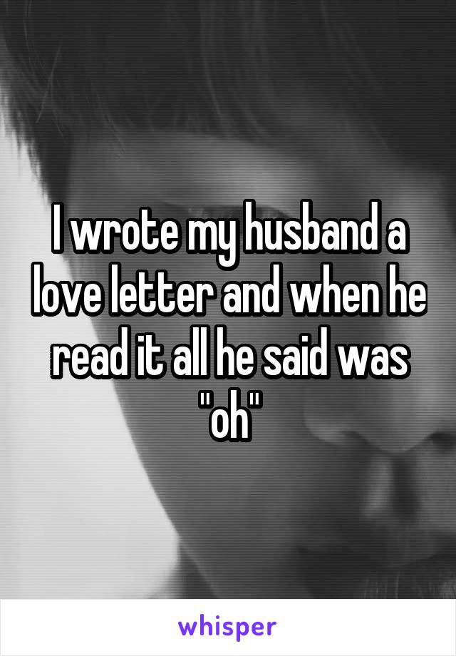 """I wrote my husband a love letter and when he read it all he said was """"oh"""""""