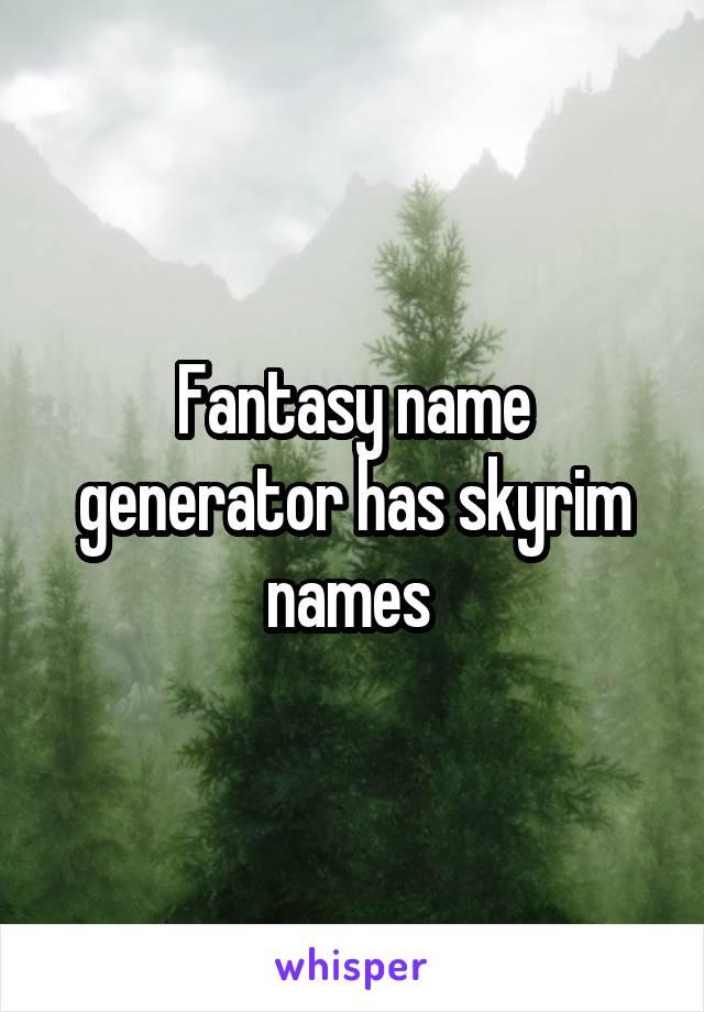 fantasy name generator has skyrim names