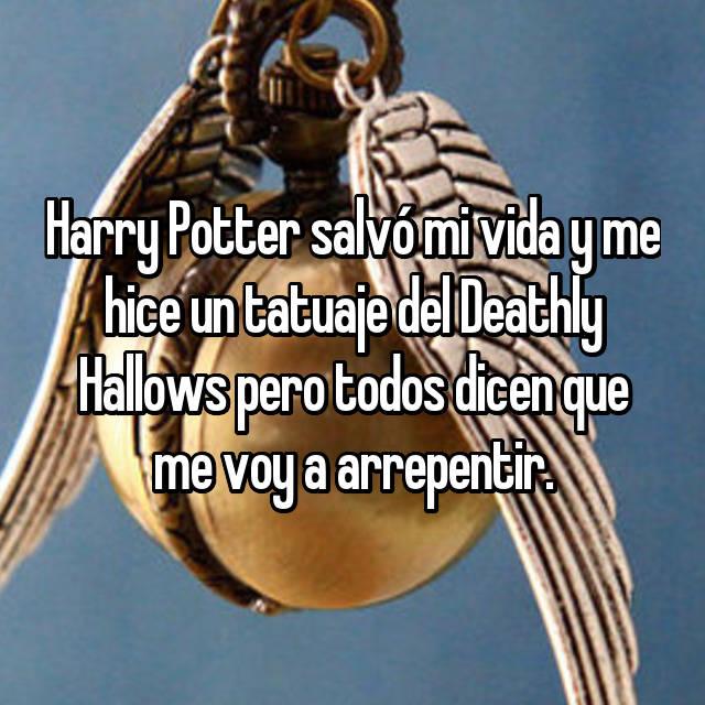 Harry Potter salvó mi vida y me hice un tatuaje del Deathly Hallows pero todos dicen que me voy a arrepentir.