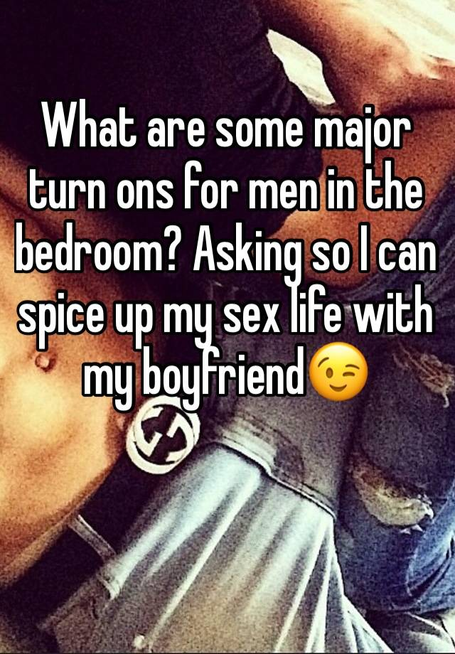 What Are Some Major Turn Ons For Men In The Bedroom Asking
