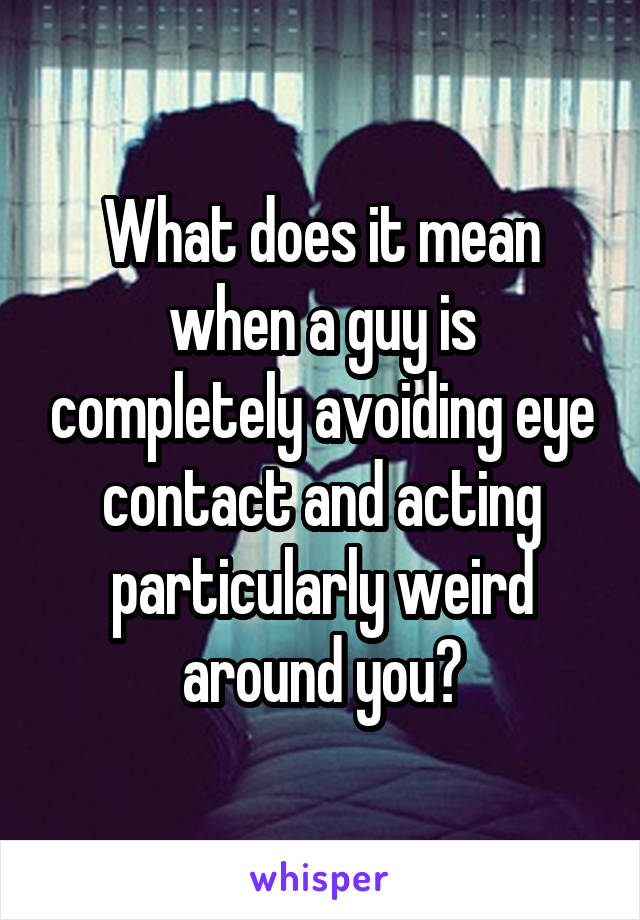 What does avoiding eye contact mean