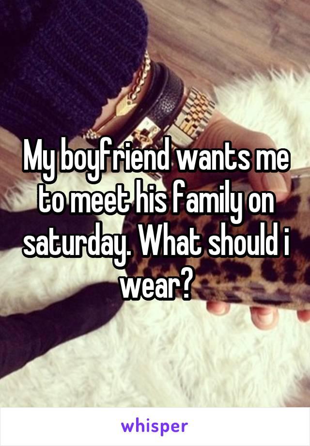 He wants me to meet his family