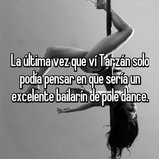 La última vez que ví Tarzán solo podía pensar en que sería un excelente bailarín de pole dance.