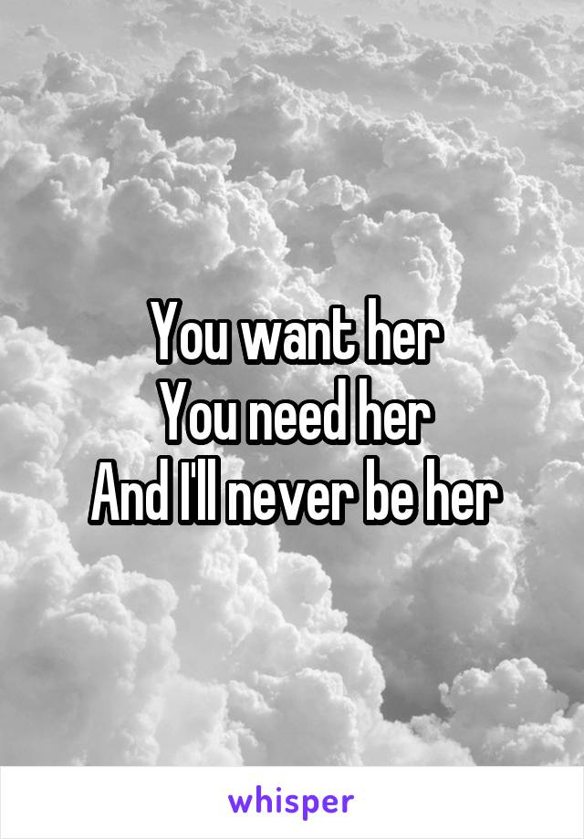 you want her you need her