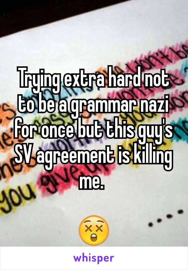 Trying extra hard not to be a grammar nazi for once but this guy's SV agreement is killing me.   😲