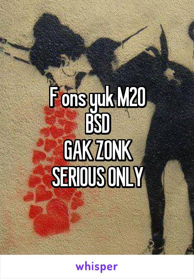 F ons yuk M20 BSD GAK ZONK SERIOUS ONLY