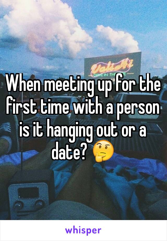 When meeting up for the first time with a person is it hanging out or a date? 🤔