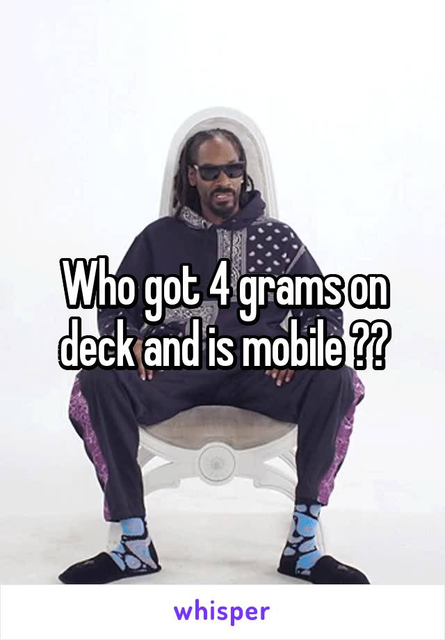 Who got 4 grams on deck and is mobile ??