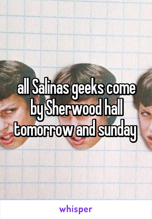 all Salinas geeks come by Sherwood hall tomorrow and sunday
