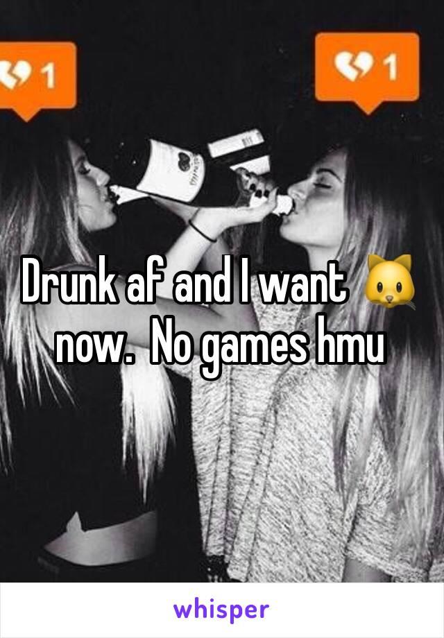 Drunk af and I want 🐱 now.  No games hmu