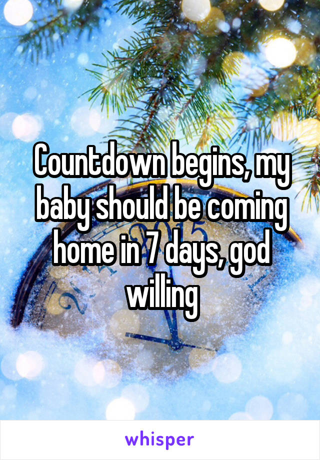 Countdown begins, my baby should be coming home in 7 days, god willing