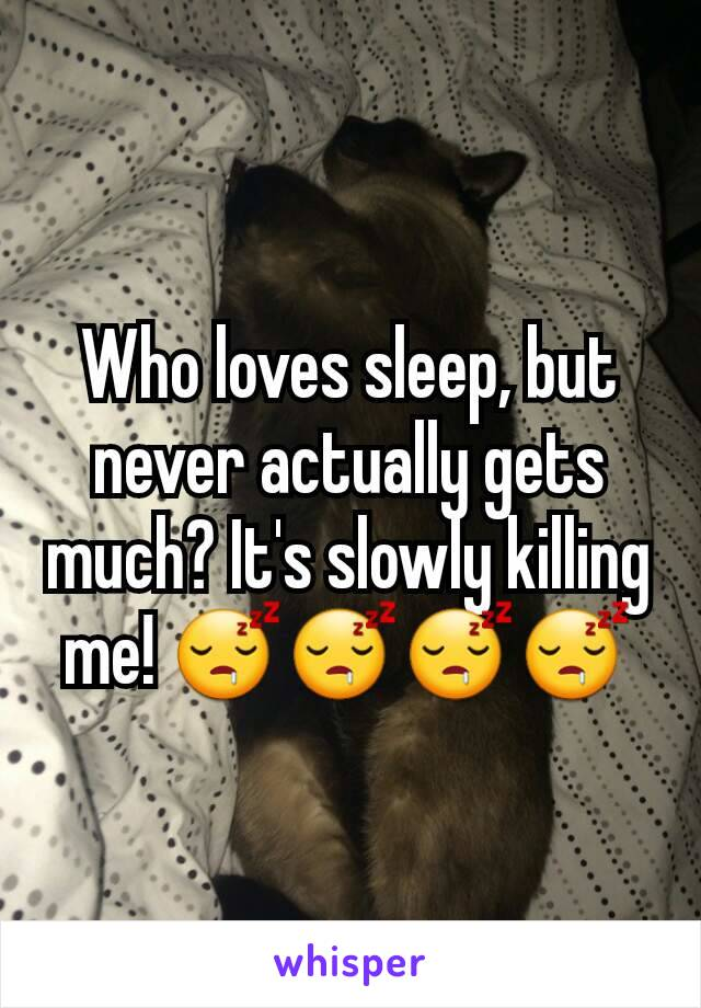 Who loves sleep, but never actually gets much? It's slowly killing me! 😴😴😴😴