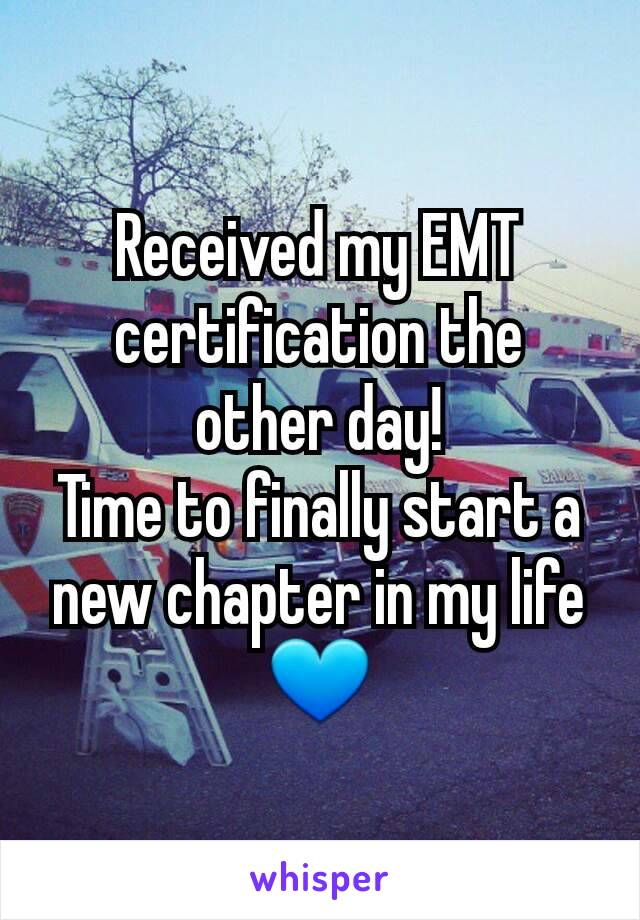 Received my EMT certification the other day! Time to finally start a new chapter in my life 💙