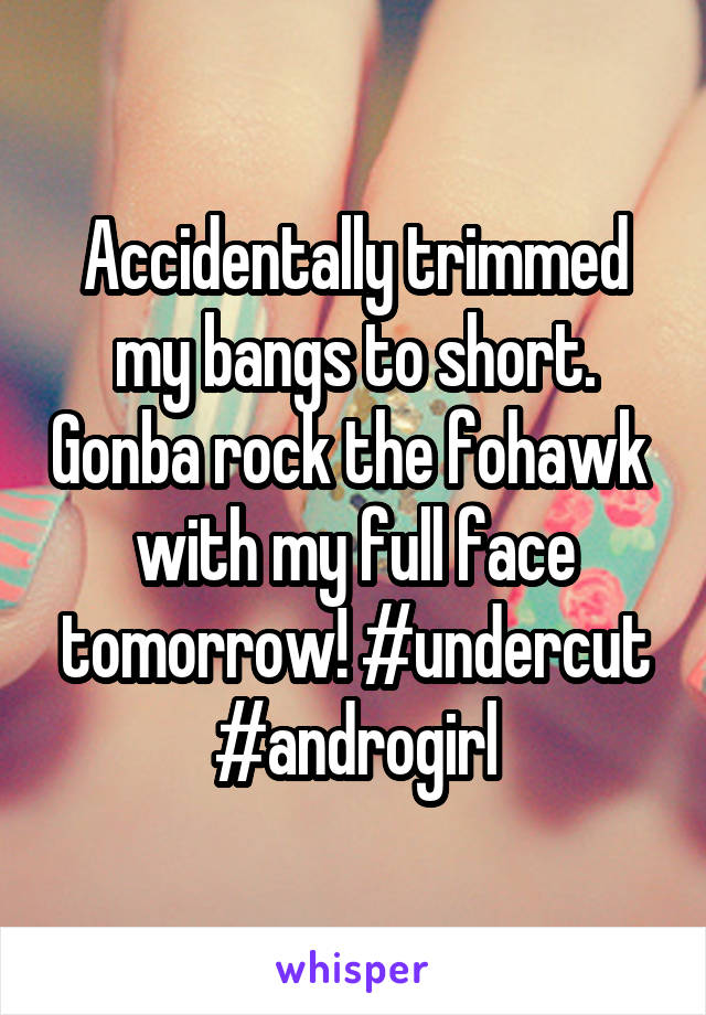 Accidentally trimmed my bangs to short. Gonba rock the fohawk  with my full face tomorrow! #undercut #androgirl