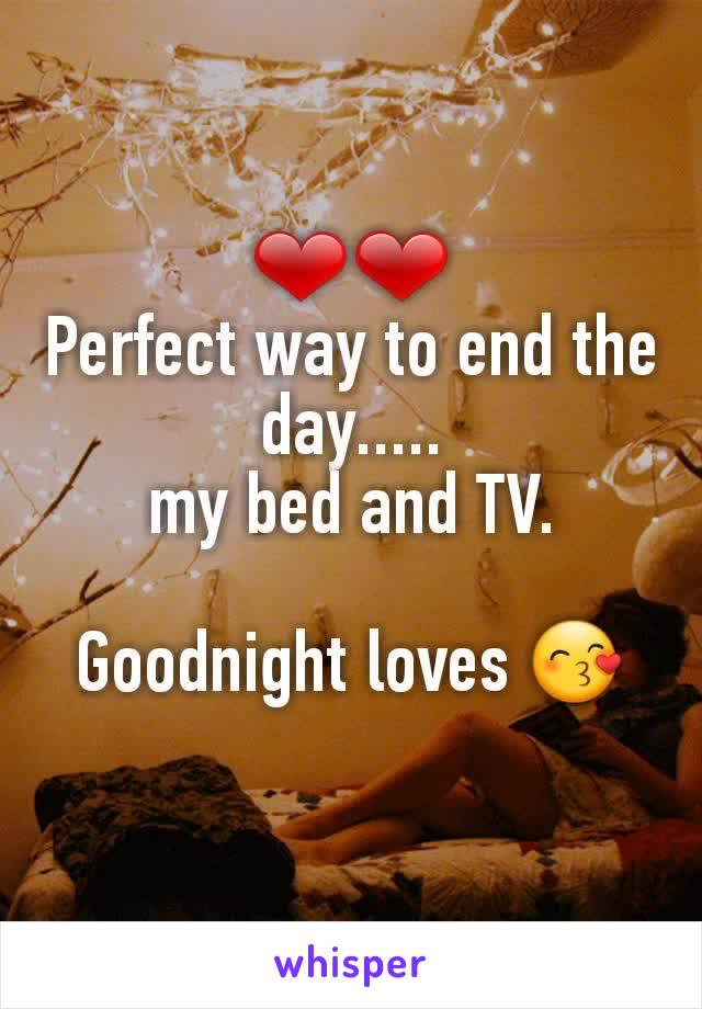 ❤❤ Perfect way to end the day..... my bed and TV.  Goodnight loves 😙