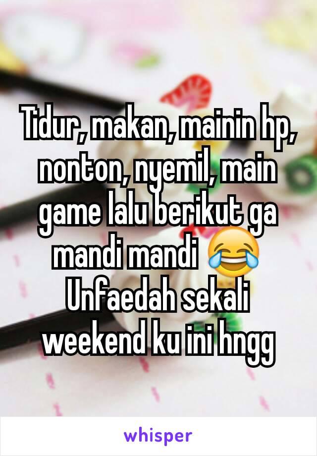 Tidur, makan, mainin hp, nonton, nyemil, main game lalu berikut ga mandi mandi 😂 Unfaedah sekali weekend ku ini hngg