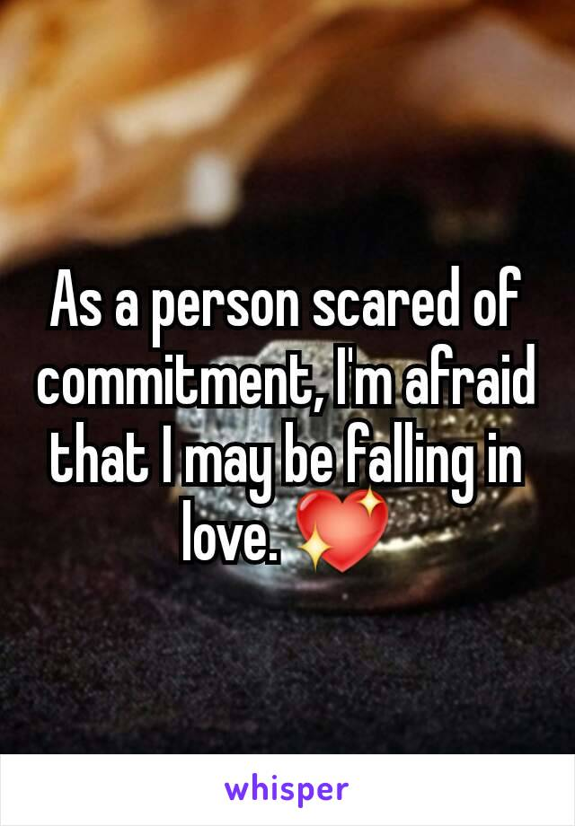 As a person scared of commitment, I'm afraid that I may be falling in love. 💖