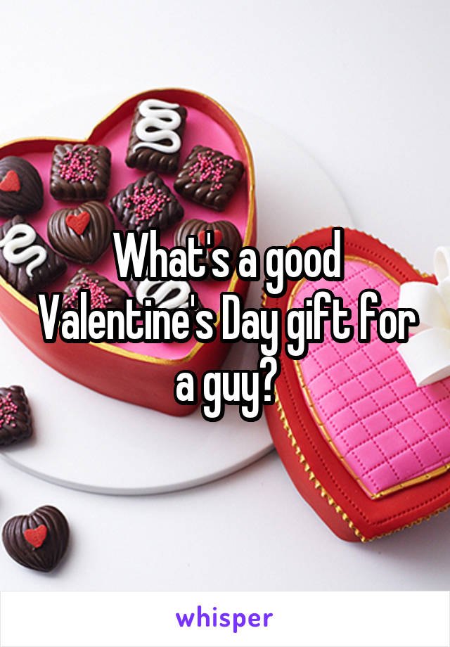 What's a good Valentine's Day gift for a guy?
