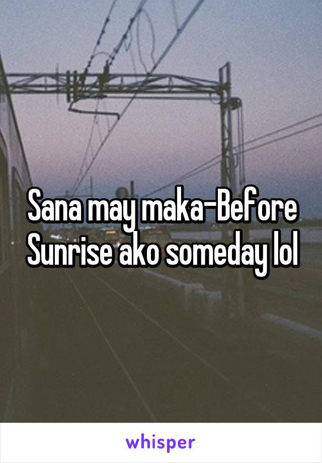 Sana may maka-Before Sunrise ako someday lol