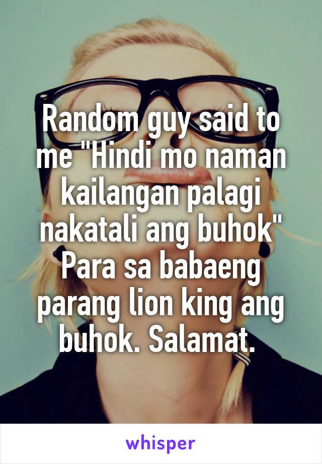 """Random guy said to me """"Hindi mo naman kailangan palagi nakatali ang buhok"""" Para sa babaeng parang lion king ang buhok. Salamat."""
