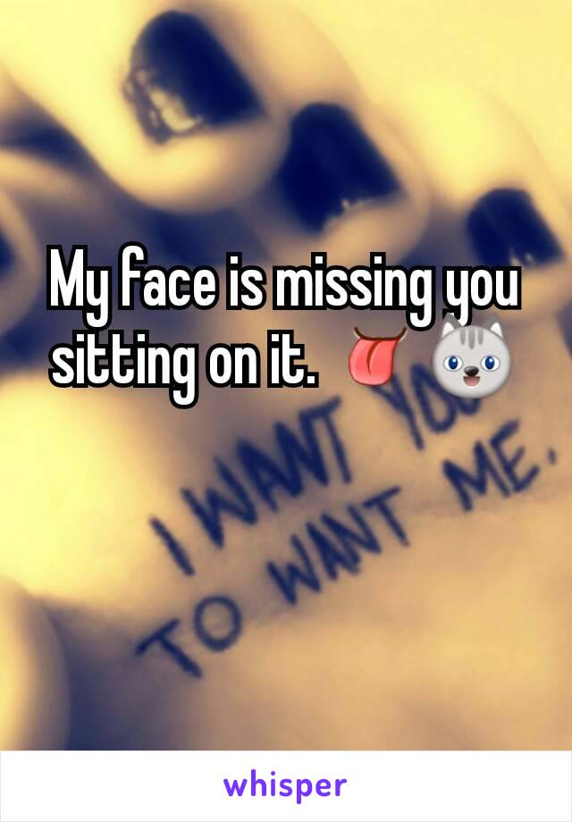 My face is missing you sitting on it. 👅😺